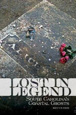 Lost in Legend: South Carolina's Coastal Ghosts (Paperback): Bruce Orr