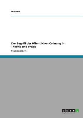 Der Begriff Der Offentlichen Ordnung in Theorie Und Praxis (English, German, Paperback): Anonym