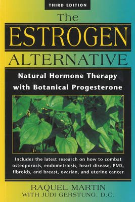 The Estrogen Alternative - Natural Hormone Therapy with Botanical Progesterone (Paperback): Raquel Martin, Etc, John R. Lee,...