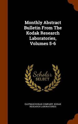 Monthly Abstract Bulletin from the Kodak Research Laboratories, Volumes 5-6 (Hardcover): Eastman Kodak Company Kodak Research La