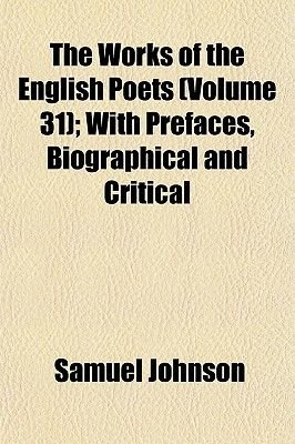 The Works of the English Poets (Volume 31); With Prefaces, Biographical and Critical (Paperback): Samuel Johnson