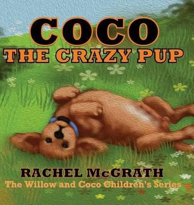 Coco the Crazy Pup (Hardcover): Rachel McGrath