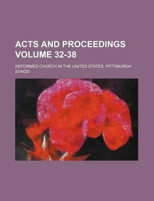 Acts and Proceedings Volume 32-38 (Paperback): Reformed Church in the Synod