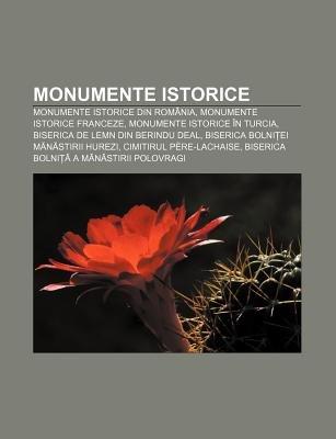 Monumente Istorice - Monumente Istorice Din Romania, Monumente Istorice Franceze, Monumente Istorice in Turcia (Romanian,...