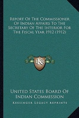 Report of the Commissioner of Indian Affairs to the Secretary of the Interior for the Fiscal Year 1912 (1912) (Paperback):...