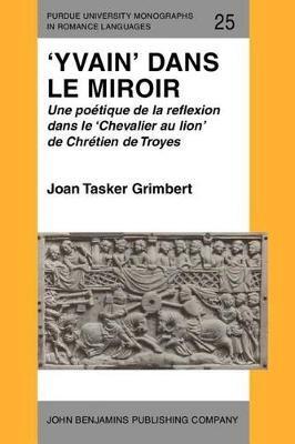 'Yvain' Dans Le Miroir - Une Poetique de La Reflexion Dans Le 'Chevalier Au Lion' de Chretien de Troyes...