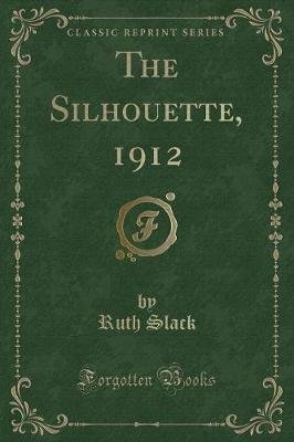 The Silhouette, 1912 (Classic Reprint) (Paperback): Ruth Slack