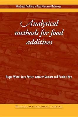 Analytical Methods for Food Additives (Electronic book text): R Foster Wood, L. Foster, Adam Ant, P. Key