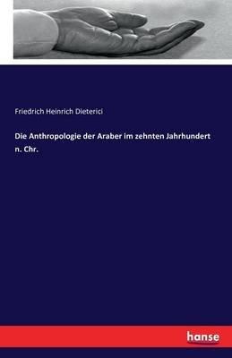 Die Anthropologie Der Araber Im Zehnten Jahrhundert N. Chr. (German, Paperback): Friedrich Heinrich Dieterici