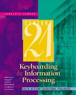 Century 21 Keyboarding and Information Processing (Hardcover, 6th Revised edition): Jerry W. Robinson, Jack Hoggatt, Jon A....