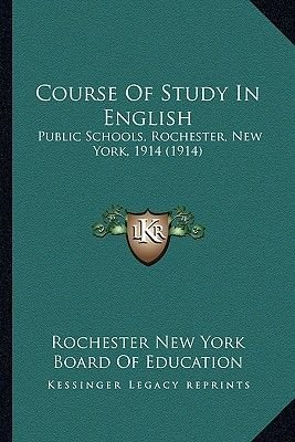 Course of Study in English - Public Schools, Rochester, New York, 1914 (1914) (Paperback): Rochester New York Board of Education