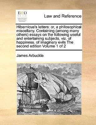 Hibernicus's Letters - Or, a Philosophical Miscellany. Containing (Among Many Others) Essays on the Following Useful and...