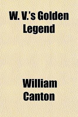 W. V.'s Golden Legend (Paperback): William Canton
