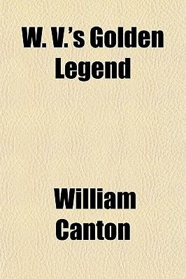 W. V.'s Golden Legend (Paperback): William Canton