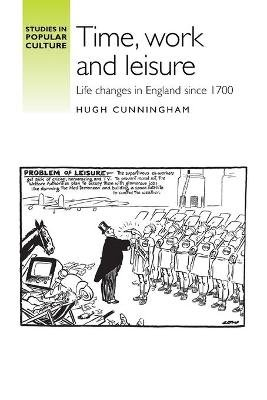 Time, Work and Leisure - Life Changes in England Since 1700 (Paperback): Hugh Cunningham
