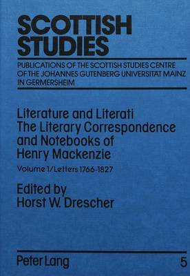 Literature and Literati, v. 1: Letters, 1766-1827 (Hardcover): Henry MacKenzie
