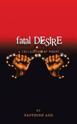 Fatal Desire - A Collection of Poems (Paperback): Sapphire Ash