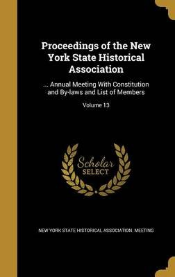 Proceedings of the New York State Historical Association - ... Annual Meeting with Constitution and By-Laws and List of...