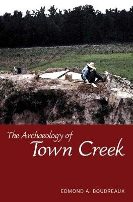The Archaeology of Town Creek (Paperback): Edmond A. Boudreaux