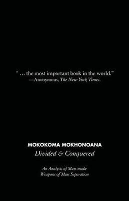 Divided and Conquered - An Analysis of Man-Made Weapons of Mass Separation (Paperback): Mokokoma Mokhonoana