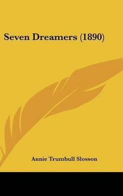Seven Dreamers (1890) (Hardcover): Annie Trumbull Slosson