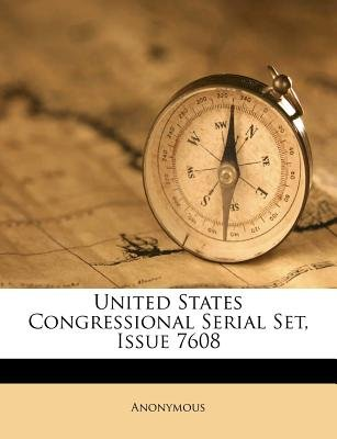 United States Congressional Serial Set, Issue 7608 (Paperback): Anonymous