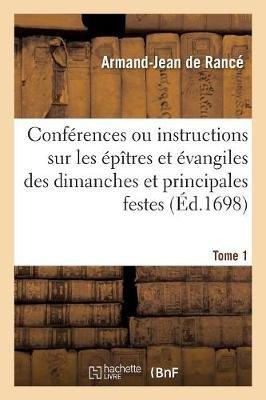 Conferences Ou Instructions Sur Les Epitres Et Evangiles Des Dimanches Et Principales Festes Tome 1 (French, Paperback): Armand...