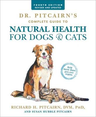Dr. Pitcairn's Complete Guide To Natural Health For Dogs & Cats (4th Edition) (Paperback, 4th edition): Richard Pitcairn,...