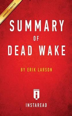 Summary of Dead Wake - By Erik Larson - Includes Analysis (Paperback): Instaread Summaries