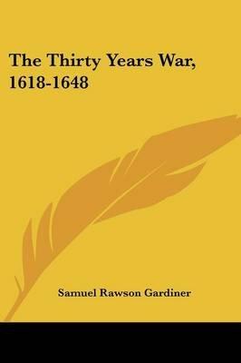 The Thirty Years War, 1618-1648 (Paperback): Samuel Rawson Gardiner