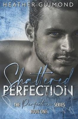 Shattered Perfection (Paperback): Heather R Guimond