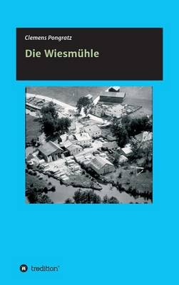 Die Wiesmuhle (German, Hardcover): Clemens Pongratz