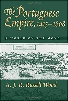 The Portuguese Empire, 1415-1808 - A World on the Move (Paperback): A.J.R.Russell- Wood