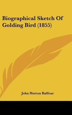 Biographical Sketch of Golding Bird (1855) (Hardcover): John Hutton Balfour