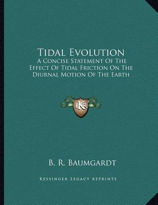 Tidal Evolution - A Concise Statement of the Effect of Tidal Friction on the Diurnal Motion of the Earth (Paperback): B. R....