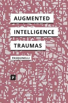 Alleys of Your Mind - Augmented Intelligence and Its Traumas (Paperback): Matteo Pasquinelli