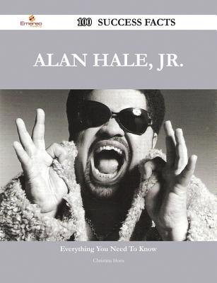 Alan Hale, Jr. 100 Success Facts - Everything You Need to Know about Alan Hale, Jr. (Electronic book text): Christina Horn