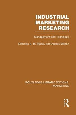 Industrial Marketing Research - Management and Technique (Paperback): Nicholas Stacey, Aubrey Wilson
