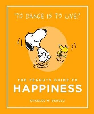The Peanuts Guide to Happiness (Hardcover, Main): Charles M Schulz