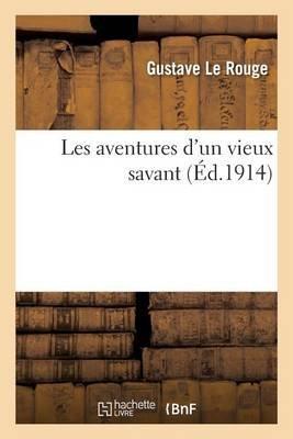 Les Aventures D'Un Vieux Savant (French, Paperback): Gustave Le Rouge