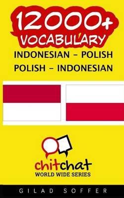 12000+ Indonesian - Polish Polish - Indonesian Vocabulary (Indonesian, Paperback): Gilad Soffer