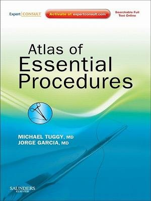 Atlas of Essential Procedures E-Book - Expert Consult - Online and Print (Electronic book text): Michael Tuggy, Jorge Garcia