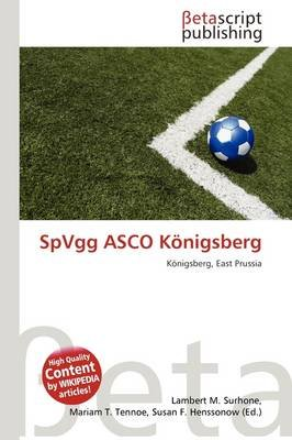 Spvgg Asco K Nigsberg (Paperback): Lambert M. Surhone, Mariam T. Tennoe, Susan F. Henssonow