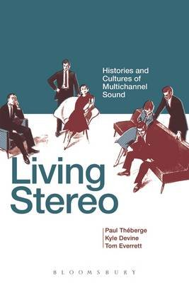 Living Stereo - Histories and Cultures of Multichannel Sound (Paperback): Paul Theberge, Kyle Devine, Tom Everrett