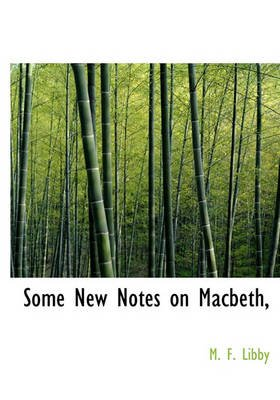 Some New Notes on Macbeth, (Hardcover): M. F. Libby