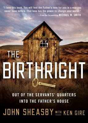 The Birthright - Out of the Servant's Quarters Into the Father's House (Electronic book text): John Sheasby