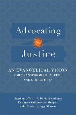 Advocating for Justice - An Evangelical Vision for Transforming Systems and Structures (Paperback): Stephen Offutt, F David...