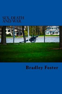 Sex, Death and War (Paperback): Bradley Foster