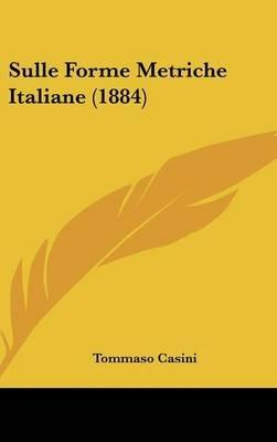 Sulle Forme Metriche Italiane (1884) (English, Italian, Hardcover): Tommaso Casini