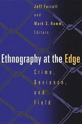 Ethnography at the Edge - Crime, Deviance, and Field Research (Electronic book text): Jeff Ferrell, Mark S. Hamm